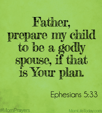 Father, prepare my child to be a godly spouse if that is Your plan. Ephesians 5:33 #MomPrayers
